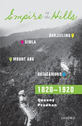 Empire in the HillsSimla, Darjeeling, Ootacamund, and Mount Abu, 1820-1920$