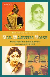 Her Majestic VoiceSouth Indian Female Playback Singers and Stardom, 1945–1955$