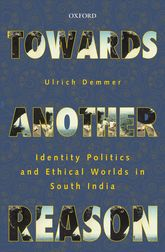Towards Another ReasonIdentity Politics and Ethical Worlds in South India