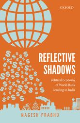 Reflective ShadowsPolitical Economy of the World Bank Lending to India