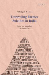 Unraveling Farmer Suicides in IndiaEgoism and Masculinity in Peasant Life$