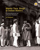 Master Tara Singh in Indian HistoryColonialism, Nationalism, and the Politics of Sikh Identity