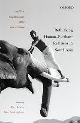 Conflict, Negotiation, and CoexistenceRethinking Human–Elephant Relations in South Asia$