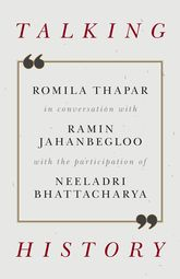 Talking HistoryRomila Thapar in Conversation with Ramin Jahanbegloo with the Participation of Neeladri Bhattacharya