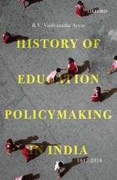 History of Education Policymaking in India, 1947-2016 | Oxford Scholarship Online
