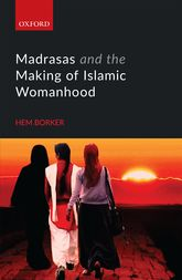 Madrasas and the Making of Islamic Womanhood$