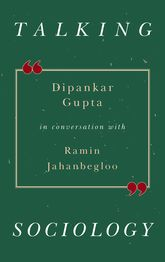 Talking SociologyDipankar Gupta in Conversation with Ramin Jahanbegloo