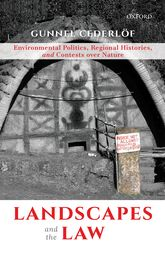 Landscapes and the Law – Environmental Politics, Regional Histories, and Contests over Nature - Oxford Scholarship Online