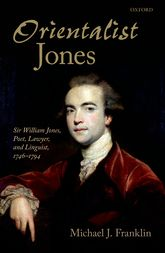 Orientalist JonesSir William Jones, Poet, Lawyer, and Linguist, 1746-1794