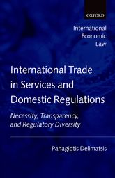 International Trade in Services and Domestic Regulations – Necessity, Transparency, and Regulatory Diversity | Oxford Scholarship Online