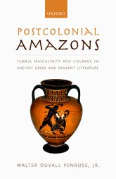Postcolonial AmazonsFemale Masculinity and Courage in Ancient Greek and Sanskrit Literature