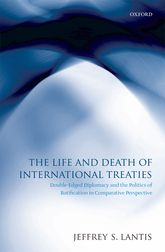The Life and Death of International TreatiesDouble-Edged Diplomacy and the Politics of Ratification in Comparative Perspective$