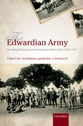 The Edwardian ArmyRecruiting, Training, and Deploying the British Army, 1902-1914