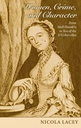 Women, Crime, and CharacterFrom Moll Flanders to Tess of the D'Urbervilles