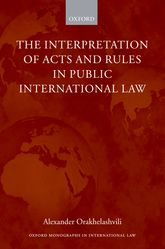 The Interpretation of Acts and Rules in Public International Law$