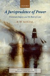 A Jurisprudence of PowerVictorian Empire and the Rule of Law$