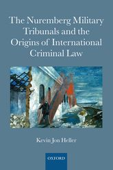 The Nuremberg Military Tribunals and the Origins of International Criminal Law - Oxford Scholarship Online