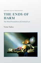 The Ends of Harm – The Moral Foundations of Criminal Law - Oxford Scholarship Online