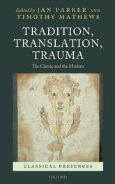 Tradition, Translation, TraumaThe Classic and the Modern$
