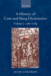 A History of Cant and Slang Dictionaries: Volume I$