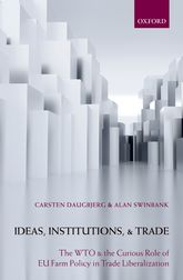 Ideas, Institutions, and TradeThe WTO and the Curious Role of EU Farm Policy in Trade Liberalization