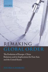 Remaking Global OrderThe Evolution of Europe-China Relations and its Implications for East Asia and the United States$