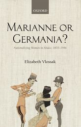 Marianne or Germania?Nationalizing Women in Alsace, 1870-1946$