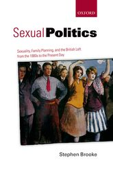 Sexual PoliticsSexuality, Family Planning, and the British Left from the 1880s to the Present Day$