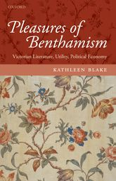 Pleasures of Benthamism – Victorian Literature, Utility, Political Economy | Oxford Scholarship Online