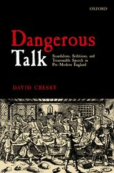 Dangerous TalkScandalous, Seditious, and Treasonable Speech in Pre-Modern England