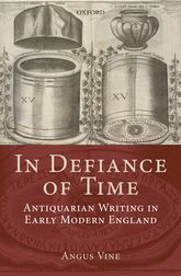In Defiance of Time – Antiquarian Writing in Early Modern England - Oxford Scholarship Online