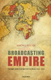 Broadcasting EmpireThe BBC and the British World, 1922-1970