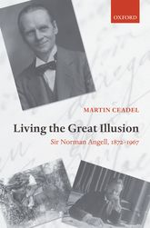 Living the Great Illusion – Sir Norman Angell, 1872-1967 | Oxford Scholarship Online