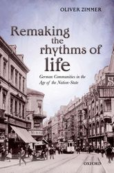 Remaking the Rhythms of Life – German Communities in the Age of the Nation-State | Oxford Scholarship Online