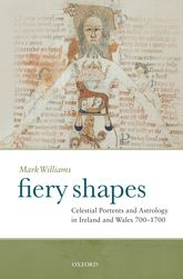 Fiery ShapesCelestial Portents and Astrology in Ireland and Wales 700–1700$