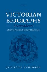 Victorian Biography Reconsidered – A Study of Nineteenth-Century 'Hidden' Lives | Oxford Scholarship Online