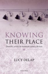 Knowing Their Place – Domestic Service in Twentieth-Century Britain | Oxford Scholarship Online