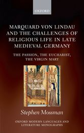 Marquard von Lindau and the Challenges of Religious Life in Late Medieval GermanyThe Passion, the Eucharist, the Virgin Mary$