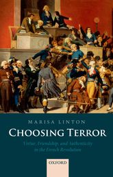 Choosing TerrorVirtue, Friendship, and Authenticity in the French Revolution$