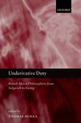 Underivative DutyBritish Moral Philosophers from Sidgwick to Ewing$