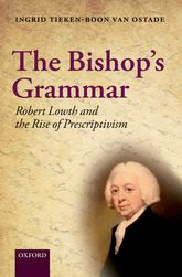 The Bishop's GrammarRobert Lowth and the Rise of Prescriptivism