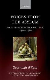 Voices from the AsylumFour French Women Writers, 1850-1920