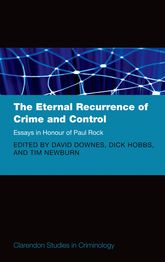 The Eternal Recurrence of Crime and Control: Essays in Honour of Paul Rock$