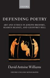 Defending Poetry – Art and Ethics in Joseph Brodsky, Seamus Heaney, and Geoffrey Hill | Oxford Scholarship Online