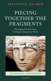 Piecing Together the FragmentsTranslating Classical Verse, Creating Contemporary Poetry$