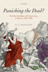 Punishing the Dead?Suicide, Lordship, and Community in Britain, 1500-1830$