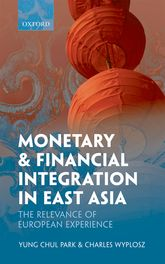 Monetary and Financial Integration in East Asia – The Relevance of European Experience | Oxford Scholarship Online