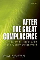 After the Great Complacence – Financial Crisis and the Politics of Reform - Oxford Scholarship Online