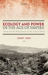 Ecology and Power in the Age of EmpireEurope and the Transformation of the Tropical World$