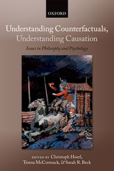 Understanding Counterfactuals, Understanding Causation - Issues in Philosophy and Psychology | Oxford Scholarship Online